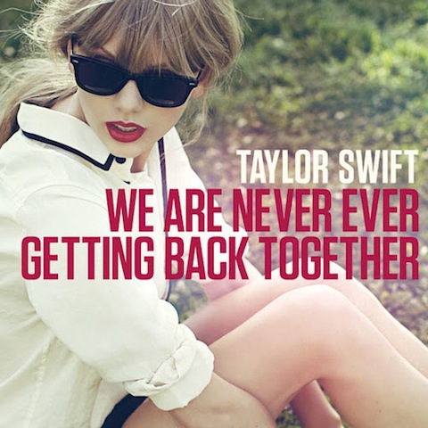 Taylor Swift《We Are Never Ever Getting Back Together》